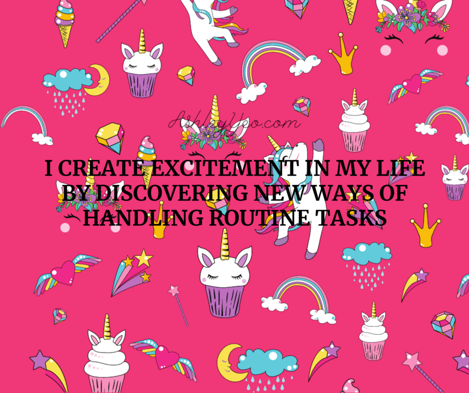 I Create Excitement In My Life By Discovering New Ways Of Handling Routine Tasks