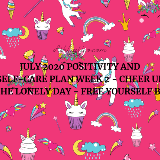 July 2020 Positivity and Self-Care Plan Week 2 - Cheer Up The Lonely Day - Free Yourself by Overcoming the Fear of Loneliness