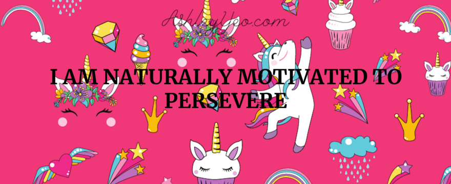 I Am Naturally Motivated To Persevere