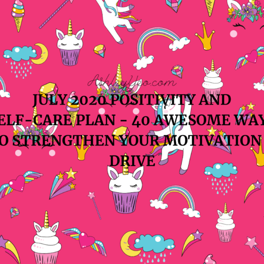 July 2020 Positivity and Self-Care Plan - 40 Awesome Ways To Strengthen Your Motivation & Drive