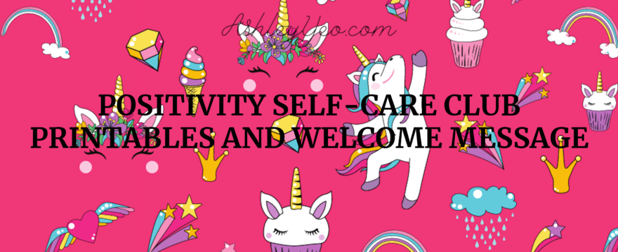 Positivity Self-Care Club Printables and Welcome Message