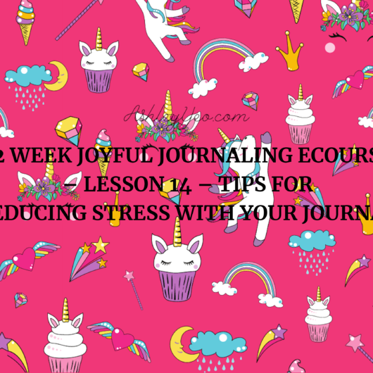 52 Week Joyful Journaling Ecourse – Lesson 14 – Tips for Reducing Stress with Your Journal