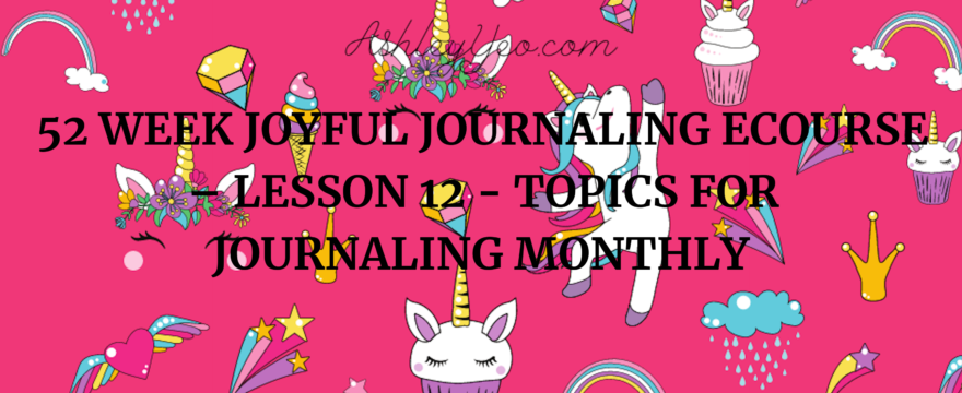 52 Week Joyful Journaling Ecourse – Lesson 12 – Topics for Journaling Monthly