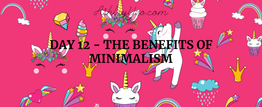 Day 12 – The Benefits of Minimalism