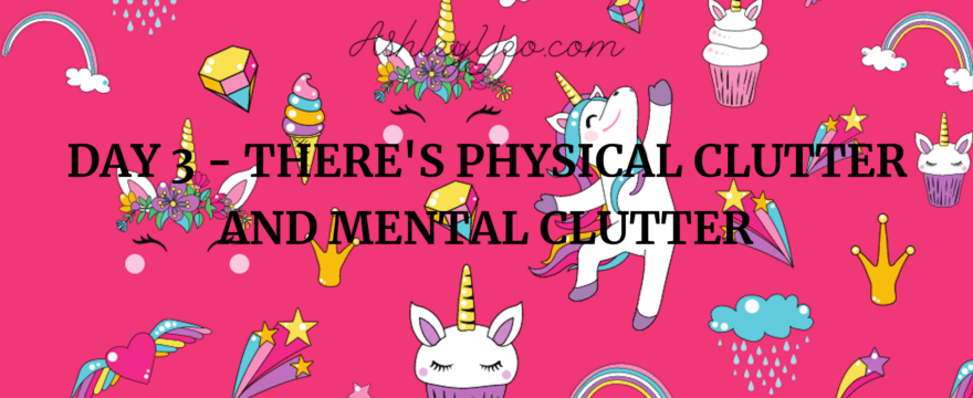 Day 3 – There's Physical Clutter and Mental Clutter