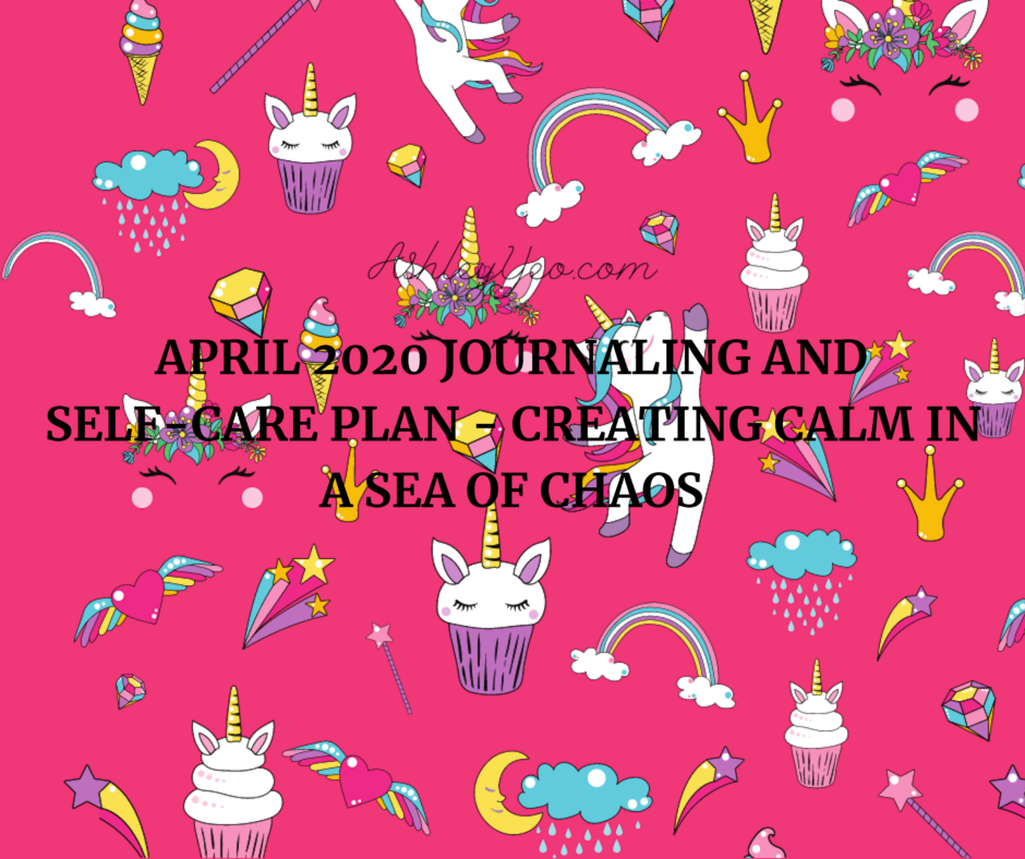 April 2020 Journaling And Self-Care Plan - Creating Calm In A Sea Of Chaos