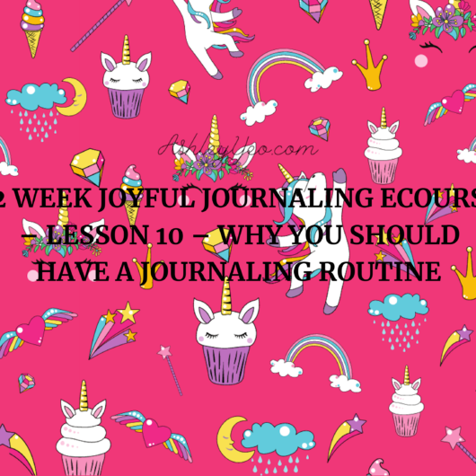 52 Week Joyful Journaling Ecourse – Lesson 10 – Why You Should Have A Journaling Routine