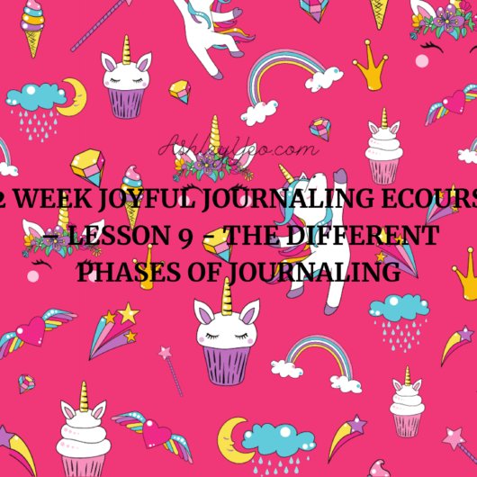 52 Week Joyful Journaling Ecourse – Lesson 9 - The Different Phases Of Journaling