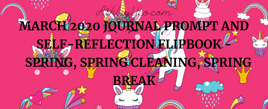 March 2020 Journal Prompt and Self-Reflection Flipbook – Spring, Spring Cleaning, Spring Break
