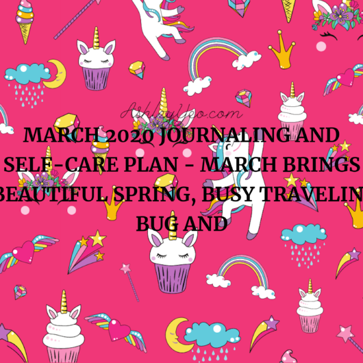 March 2020 Journaling And Self-Care Plan - March Brings Beautiful Spring, Busy Traveling Bug And Delicious Decluterring Fun