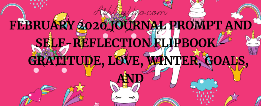 February 2020 Journal Prompt and Self-Reflection Flipbook – Gratitude, Love, Winter, Goals, and Positivity