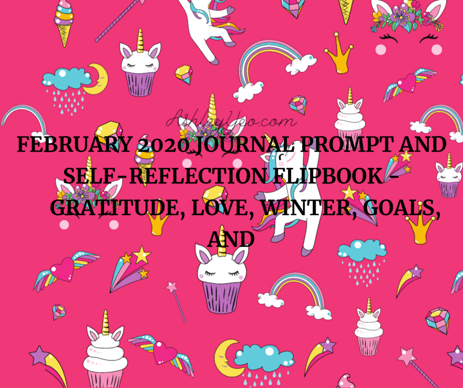 February 2020 Journal Prompt and Self-Reflection Flipbook - Gratitude, Love, Winter, Goals, and Positivity
