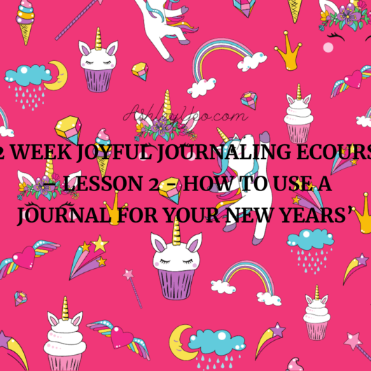 52 Week Joyful Journaling Ecourse – Lesson 2 - How to Use a Journal for Your New Years' Resolutions