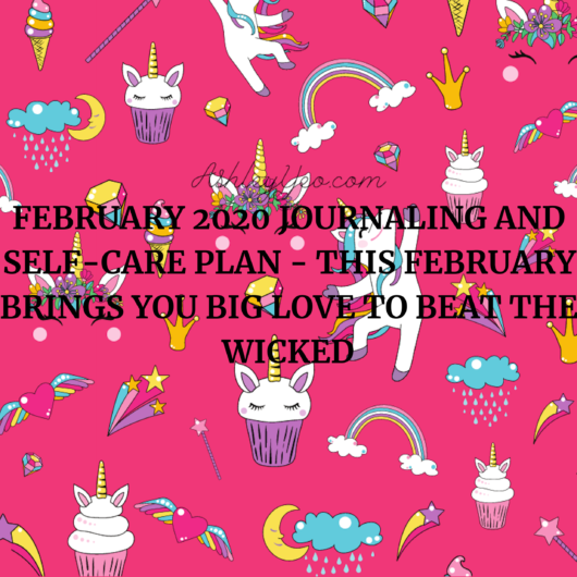 February 2020 Journaling And Self-Care Plan - This February Brings You Big Love To Beat The Wicked Winter Blues