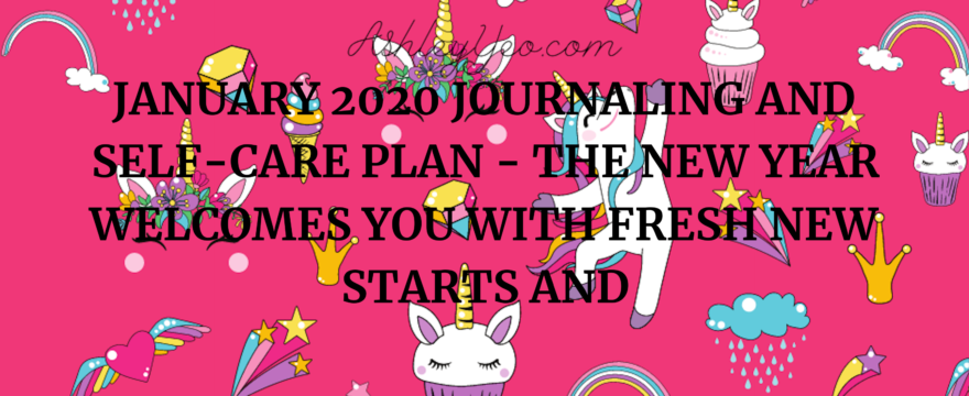 January 2020 Journaling And Self-Care Plan – The New Year Welcomes You With Fresh New Starts And Anticipations