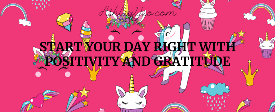 Start Your Day Right With Positivity And Gratitude