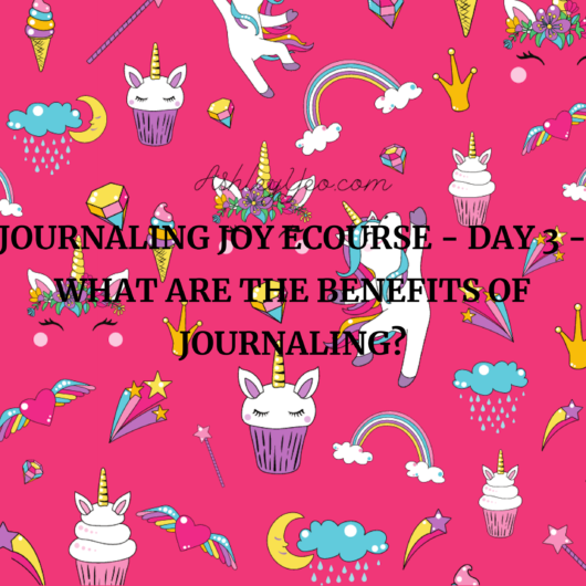 Journaling Joy Ecourse - Day 3 - What Are The Benefits Of Journaling?