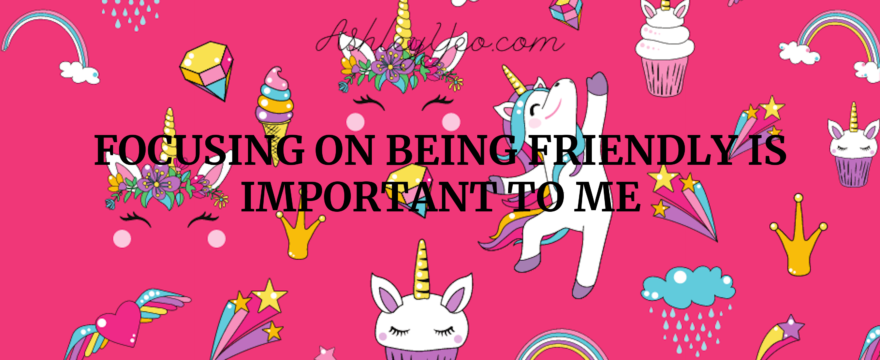 Focusing on being friendly is important to me