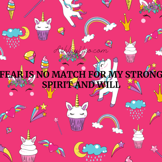 Fear is no match for my strong spirit and will