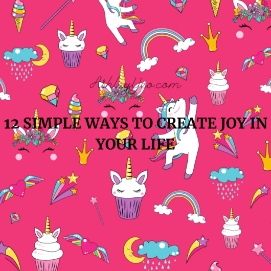 12 Simple Ways to Create Joy in Your Life