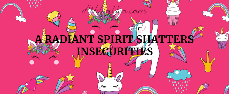 A Radiant Spirit Shatters Insecurities