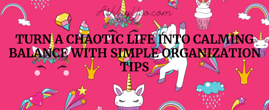 Turn a Chaotic Life into Calming Balance with Simple Organization Tips