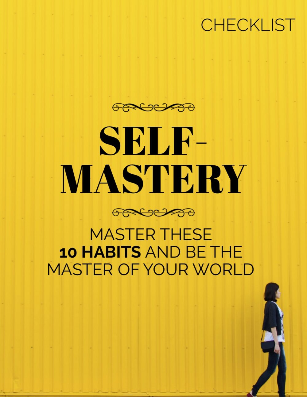 Self-Mastery - Master These 10 Habits and Be The Master of Your World - Checklist