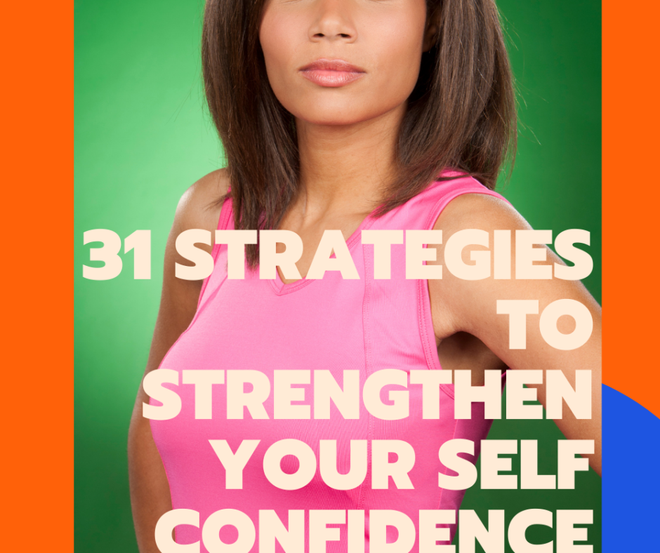 31 Strategies To Strengthen Your Self Confidence Checklist