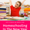 Let's Have So Much Fun Homeschooling In The New Year 2021!