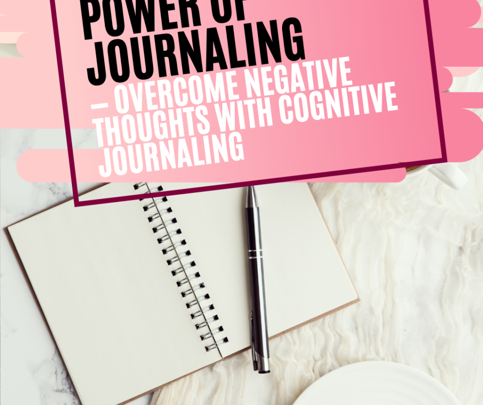 Overcome Negative Thoughts With Cognitive Journaling
