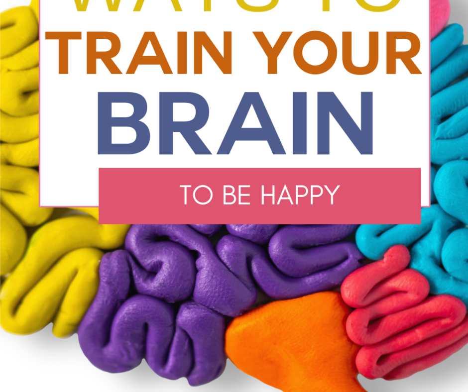 Ways to Train Your Brain to be Happy