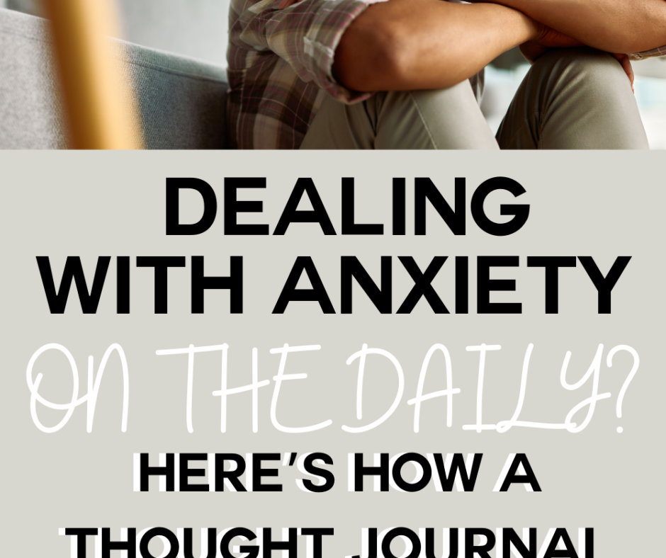 Dealing With Anxiety on the Daily? Here's How a Thought Journal Can Help!