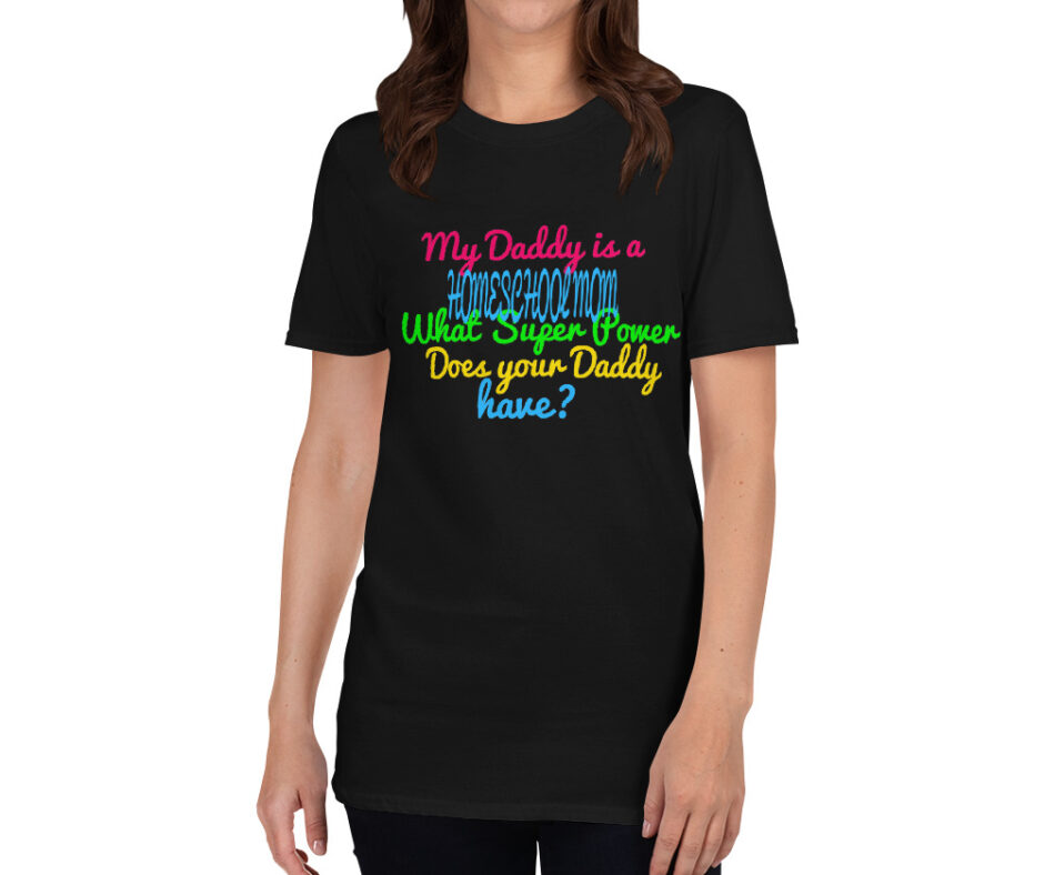My Daddy Is A Homeschool Mom What Super Power Does Your Daddy Have T-Shirt