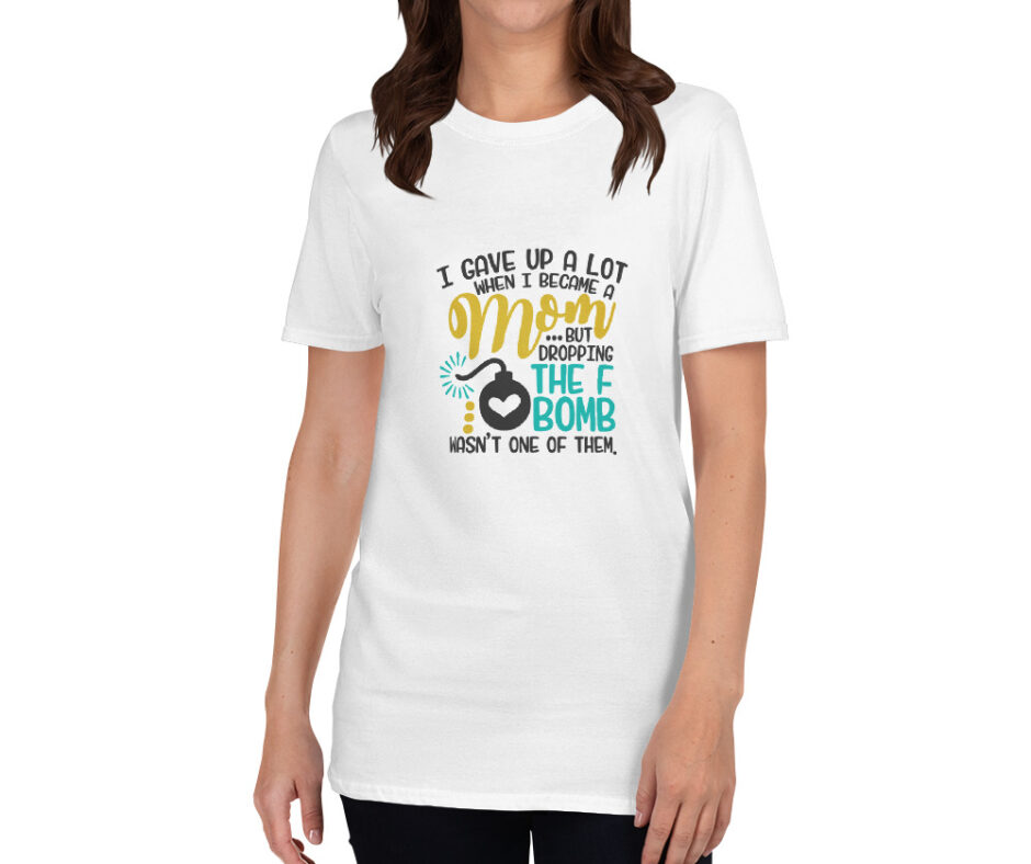 I Gave Up A Lot When I Became A Mom T-Shirt