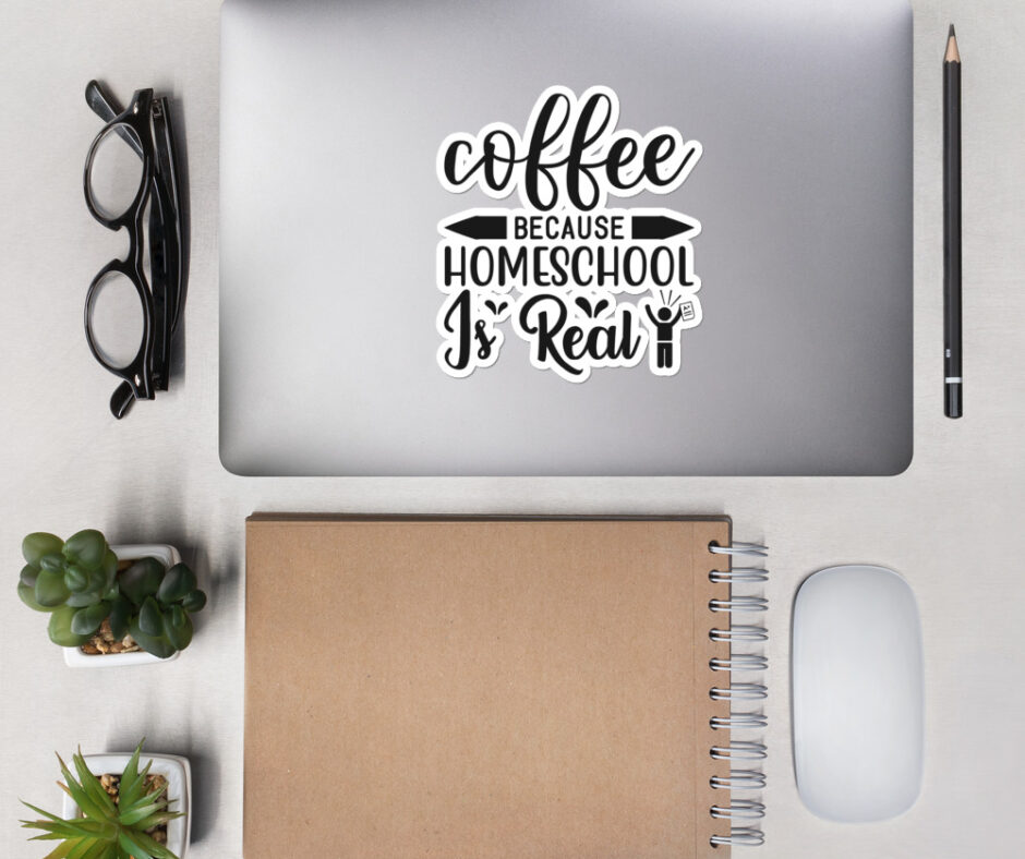Coffee Because Homeschool Is Real Design 2 Sticker