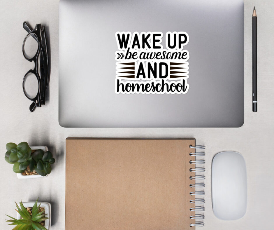 Wake Up Be Awesome And Homeschool Sticker