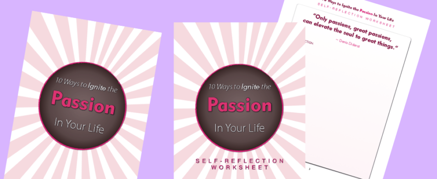 10 Ways To Ignite The Passion In Your Life E-Book And Worksheet