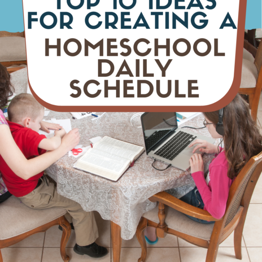 Top 10 Ideas For Creating A Homeschool Daily Schedule