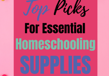 My Top Picks For Essential Supplies For Homeschooling