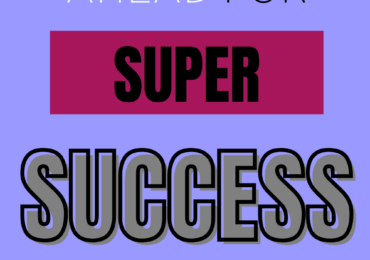 How To Plan Ahead For Super Success