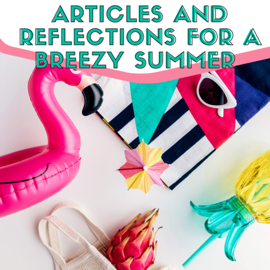 Summer Articles and Reflections For A Breezy Summer