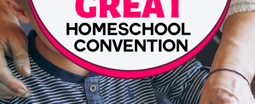 Five Reasons Why You Should Attend a Great Homeschool Convention