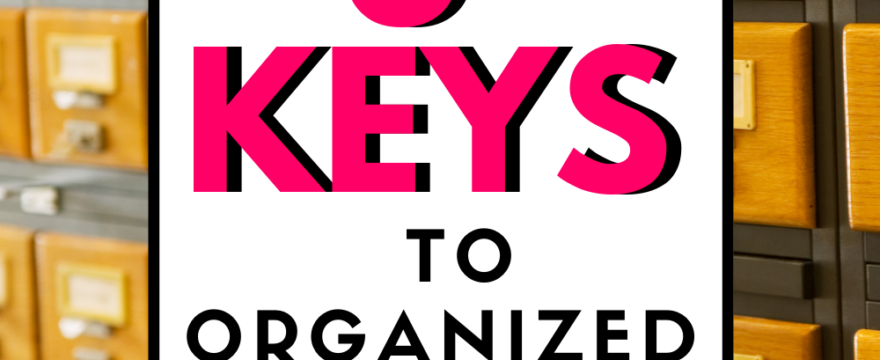 Grab these 5 Magic Keys to an Organized Filing System Today!